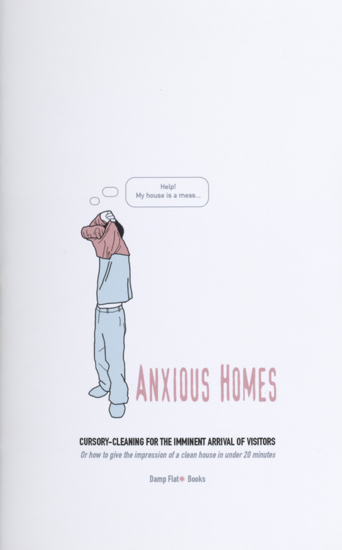 Anxious homes : cursory-cleaning for the imminent arrival of visitors or how to give the impression of a clean house in under 20 minutes (Cover)